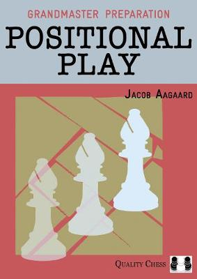 Positional Play by Grandmaster Jacob Aagaard