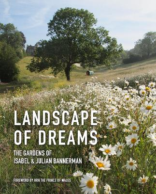 Landscape of Dreams: The Gardens of Isabel and Julian Bannerman by Isabel & Julian Bannerman