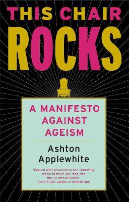 This Chair Rocks: A Manifesto Against Ageism book
