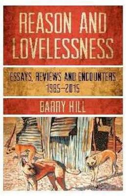Reason & Lovelessness by Barry Hill