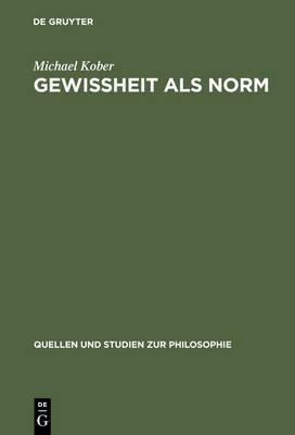 """Gewissheit ALS Norm: Wittgensteins Erkenntnistheoretische Untersuchungen in """" ber Gewissheit"""" by Michael Kober"""
