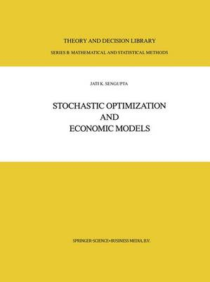 Stochastic Optimization and Economic Models by Jati Sengupta