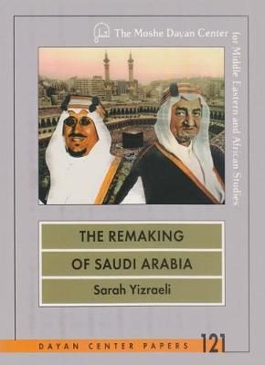 The Remaking of Saudi Arabia by Sarah Yizraeli