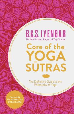 Core of the Yoga Sutras by B.K.S. Iyengar