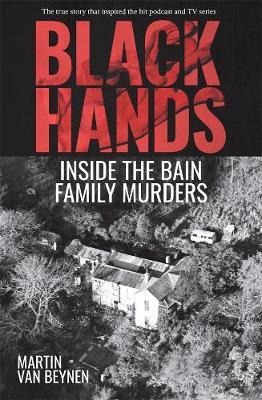 Black Hands: Inside the Bain Family Murders book