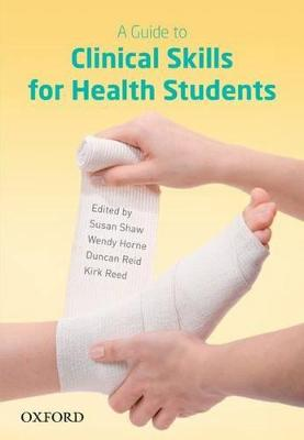 A Guide to Clinical Skills for Health Students by Susan Shaw