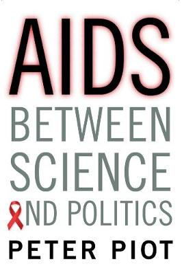 AIDS Between Science and Politics by Peter Piot