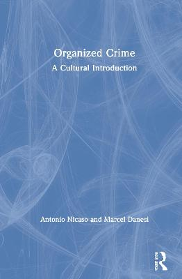 Organized Crime: A Cultural Introduction by Antonio Nicaso