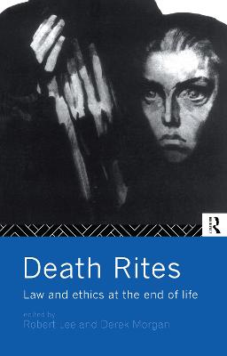 Death Rites: Law and Ethics at the End of Life by Robert G. Lee