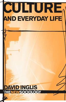 Culture and Everyday Life by David Inglis