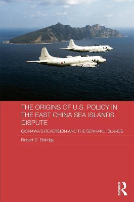 Origins of U.S. Policy in the East China Sea Islands Dispute by Robert D. Eldridge