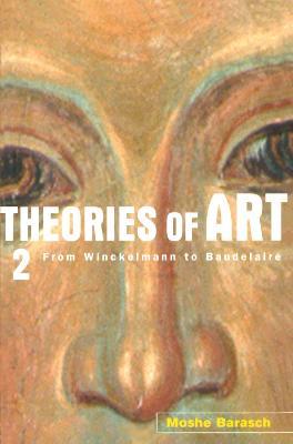 Theories of Art From Winckelmann to Baudelaire Volume 2 by Moshe Barasch
