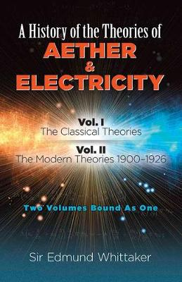 History of the Theories of Aether and Electricity, Vol. I by Edmund Whittaker