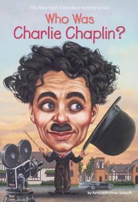 Who Was Charlie Chaplin? by Patricia Brennan Demuth