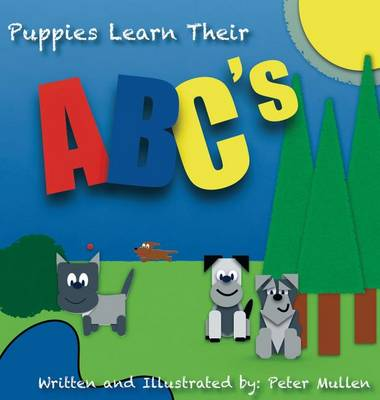Puppies Learn Their ABC's by K. Mullen
