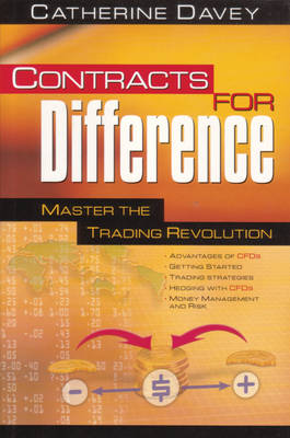 Contracts for Difference - Master the Trading Revolution by Catherine Davey