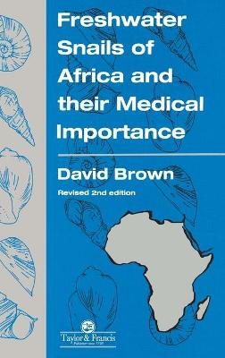 Freshwater Snails Of Africa And Their Medical Importance by David S. Brown