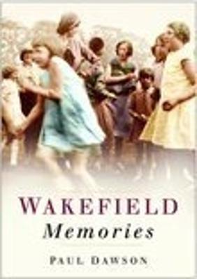 Wakefield Memories by Paul Dawson