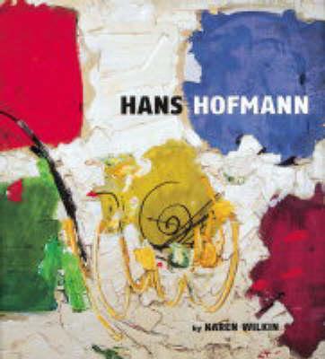 Hans Hofmann: A Retrospective by Karen Wilkin