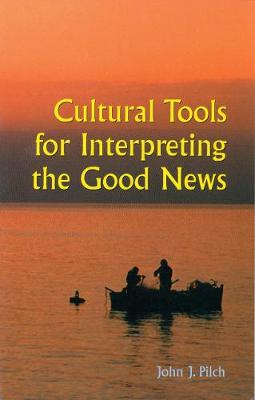 Cultural Tools for Interpreting the Good News by John J. Pilch