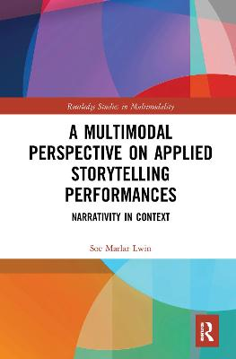 A Multimodal Perspective on Applied Storytelling Performances: Narrativity in Context by Soe Marlar Lwin