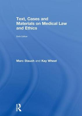 Text, Cases and Materials on Medical Law and Ethics by Marc Stauch
