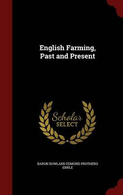 English Farming, Past and Present by Baron Ernle Rowland Edmund Prothero