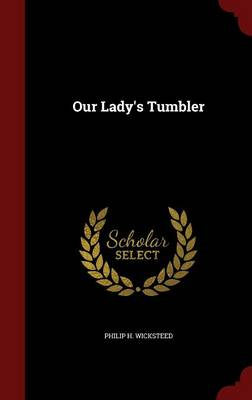 Our Lady's Tumbler by Philip H. Wicksteed