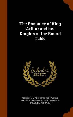 The Romance of King Arthur and His Knights of the Round Table by Sir Thomas Malory