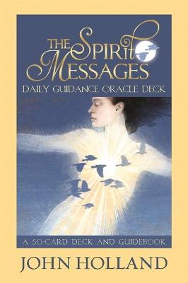The Spirit Messages Daily Guidance Oracle Deck: A 50-Card Deck and Guidebook by John Holland