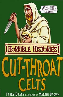 Horrible Histories: Cut-Throat Celts by Terry Deary