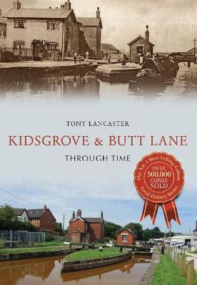 Kidsgrove & Butt Lane Through Time by Tony Lancaster