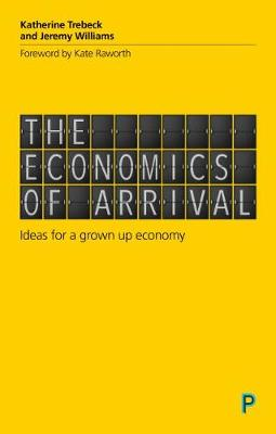 The Economics of Arrival: Ideas for a Grown-Up Economy book