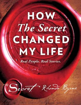 The How The Secret Changed My Life by Rhonda Byrne