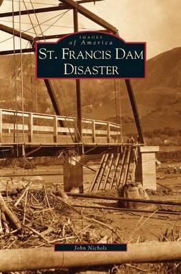 St. Francis Dam Disaster by John Nichols