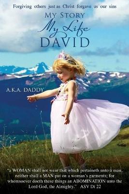 My Story My Life DAVID: aka daddy by David Hunt