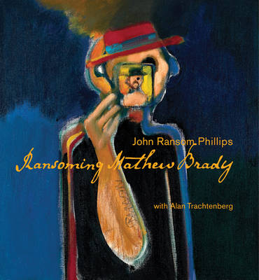 Ransoming Mathew Brady by John Ransom