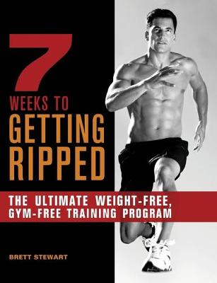 7 Weeks to Getting Ripped by Brett Stewart