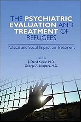 The Psychiatric Evaluation and Treatment of Refugees book