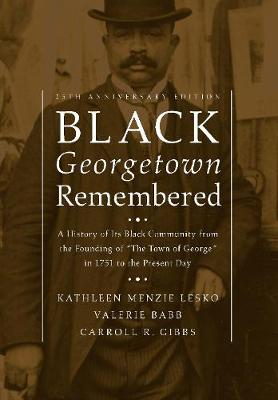 Black Georgetown Remembered by Kathleen Menzie Lesko