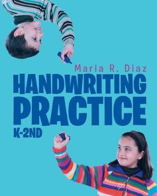 Handwriting Practice; K-2nd by Maria R Diaz