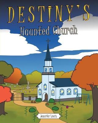 Destiny's Haunted Church by Jennifer Lewis