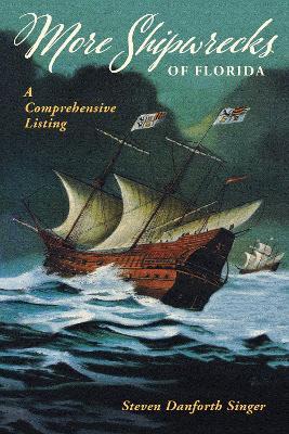 More Shipwrecks of Florida by Steven Danforth Singer