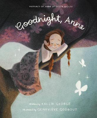 Goodnight Anne: Inspired by Anne of Green Gables by Kallie George