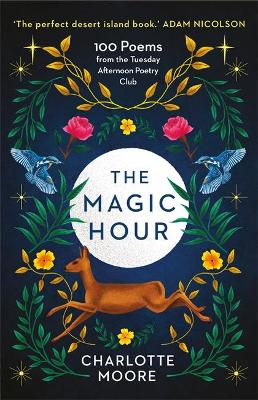 The Magic Hour: 100 Poems from the Tuesday Afternoon Poetry Club by Charlotte Moore