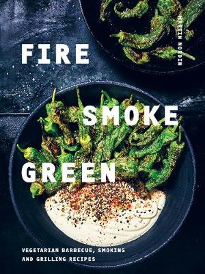 Fire, Smoke, Green: Vegetarian barbecue, smoking and grilling recipes by Martin Nordin