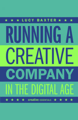 Running A Creative Company In The Digital Age by Lucy Baxter