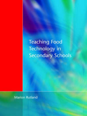 Teaching Food Technology in Secondary School by Marion Rutland