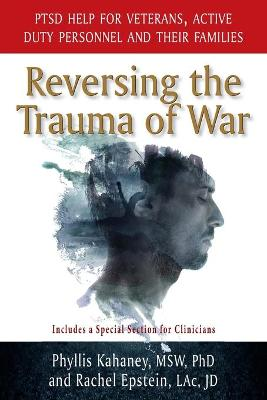 Reversing the Trauma of War: PTSD Help for Veterans, Active Duty Personnel and Their Families by Phyllis Kahaney