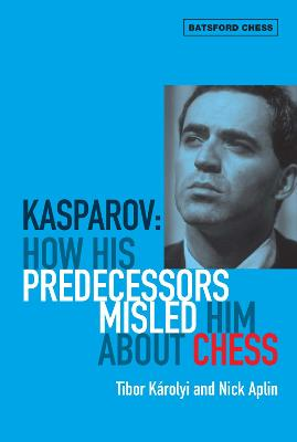 Kasparov: How His Predecessors Misled Him About Chess book